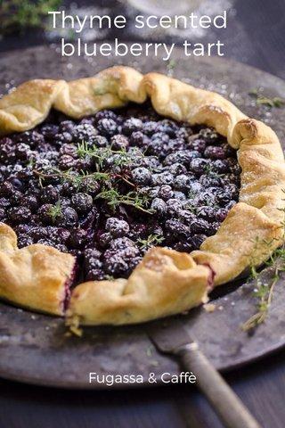 Thyme scented blueberry tart Fugassa & Caffè