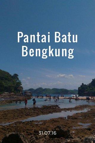 Pantai Batu Bengkung 31.07.16