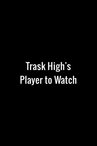 Trask High's Player to Watch