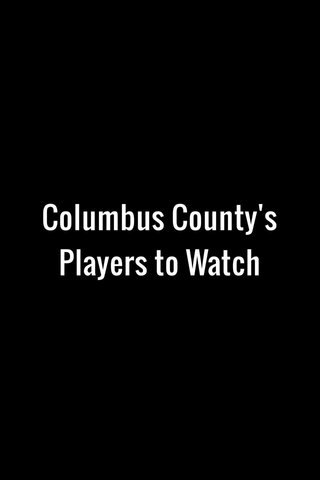Columbus County's Players to Watch