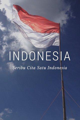 INDONESIA Seribu Cita Satu Indonesia