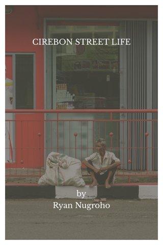 CIREBON STREET LIFE by Ryan Nugroho