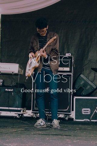 Music Vibes Good music good vibes