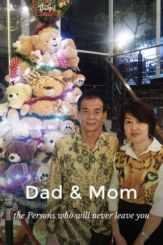 Dad & Mom the Persons who will never leave you