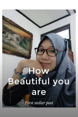 How Beautiful you are First steller post