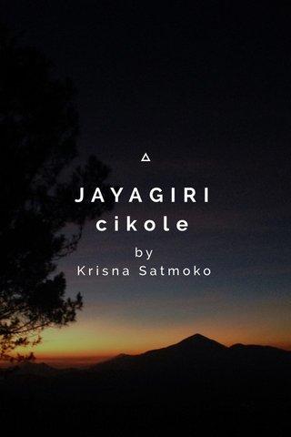 JAYAGIRI cikole by Krisna Satmoko