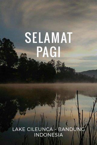 SELAMAT PAGI LAKE CILEUNCA - BANDUNG INDONESIA