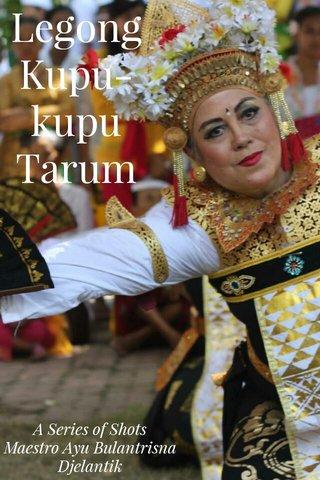 Legong Kupu-kupu Tarum A Series of Shots Maestro Ayu Bulantrisna Djelantik