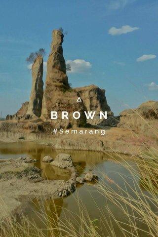 BROWN CANYON #Semarang