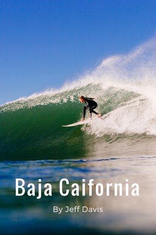 Baja Caifornia By Jeff Davis