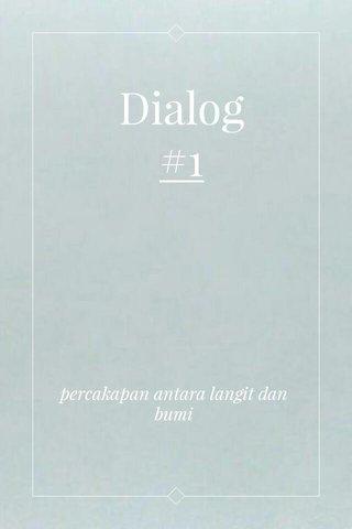 Dialog #1 percakapan antara langit dan bumi