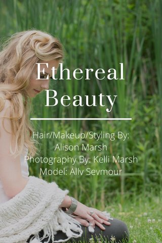 Ethereal Beauty Hair/Makeup/Styling By: Alison Marsh Photography By: Kelli Marsh Model: Ally Seymour Contact for inquires.