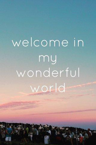 welcome in my wonderful world