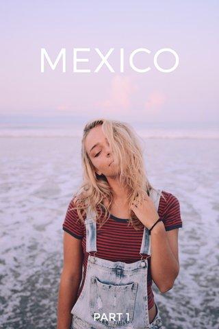 MEXICO PART 1