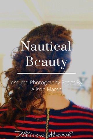 Nautical Beauty Inspired Photography Shoot By: Alison Marsh