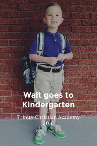 Walt goes to Kindergarten Trinity Christian Academy 2016