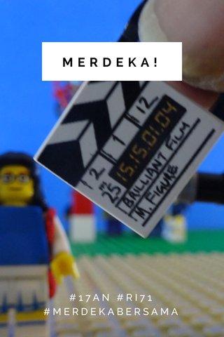 MERDEKA! #17AN #RI71 #MERDEKABERSAMA