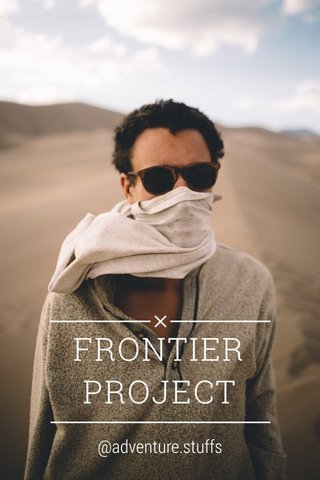 FRONTIER PROJECT @adventure.stuffs