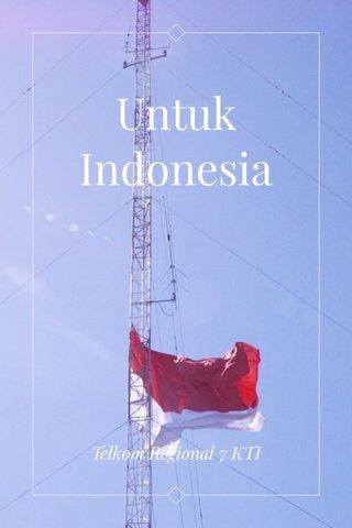 Untuk Indonesia Telkom Regional 7 KTI