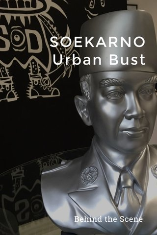 SOEKARNO Urban Bust Behind the Scene