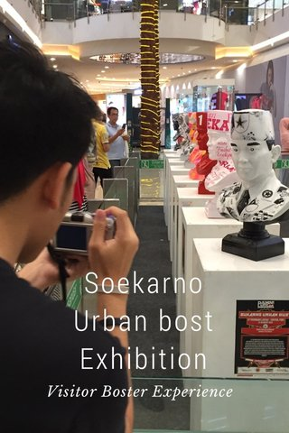 Soekarno Urban bost Exhibition Visitor Boster Experience