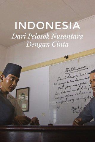 INDONESIA Dari Pelosok Nusantara Dengan Cinta