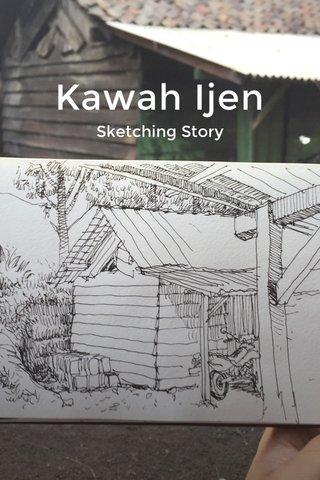 Kawah Ijen Sketching Story