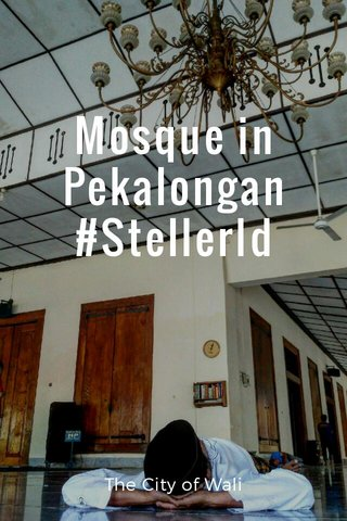 Mosque in Pekalongan #StellerId The City of Wali