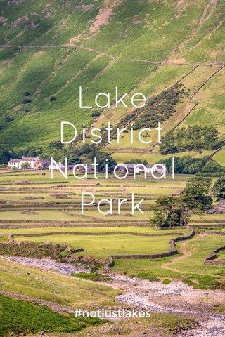 Lake District National Park #notjustlakes