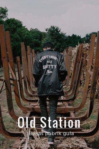 Old Station Bekas pabrik gula