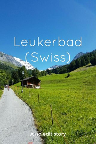 Leukerbad (Swiss) A no edit story