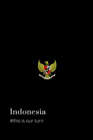 Indonesia #this is our turn