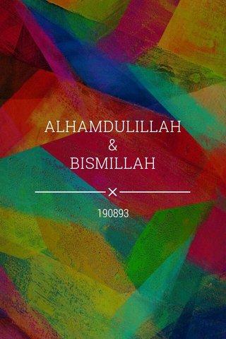 ALHAMDULILLAH & BISMILLAH 190893