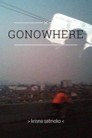 GONOWHERE > krisna satmoko <