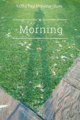 Morning Ketika Pagi Menyinari Bumi
