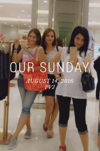 OUR SUNDAY AUGUST 14, 2016 PVJ