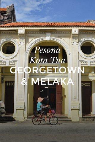 GEORGETOWN & MELAKA Pesona Kota Tua