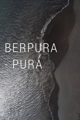BERPURA - PURA