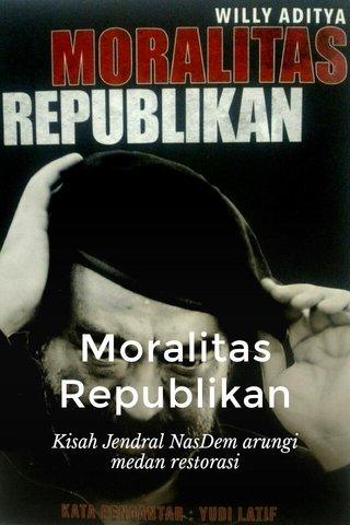 Moralitas Republikan Kisah Jendral NasDem arungi medan restorasi