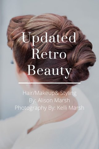 Updated Retro Beauty Hair/Makeup& Styling By: Alison Marsh Photography By: Kelli Marsh