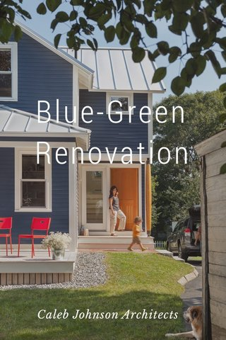 Blue-Green Renovation Caleb Johnson Architects