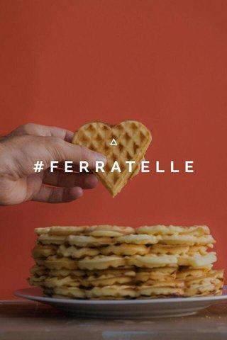 #FERRATELLE