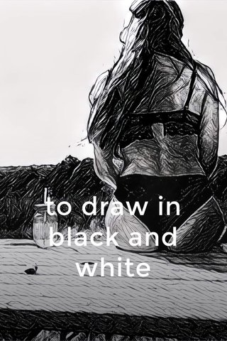 to draw in black and white