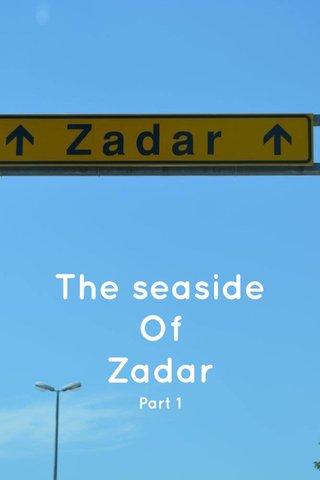 The seaside Of Zadar Part 1