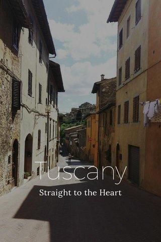 Tuscany Straight to the Heart