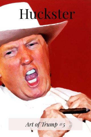 Huckster Art of Trump #5