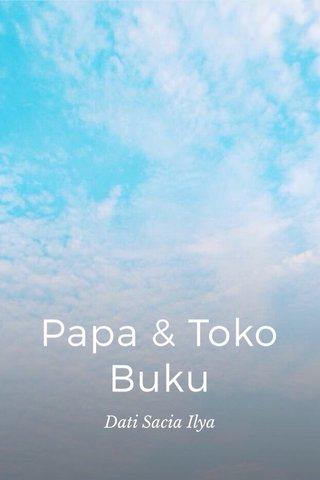 Papa & Toko Buku Dati Sacia Ilya