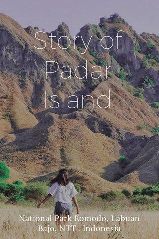 Story of Padar Island National Park Komodo, Labuan Bajo, NTT . Indonesia
