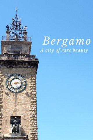 Bergamo A city of rare beauty