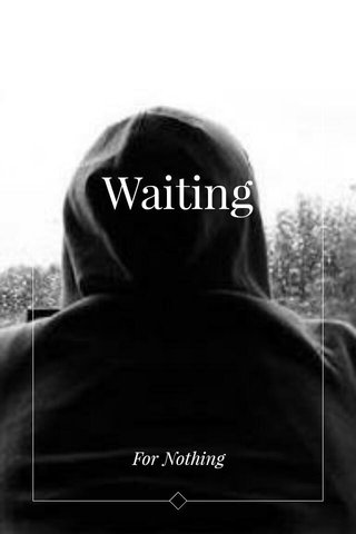 Waiting For Nothing